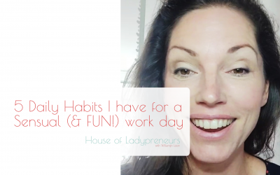 5 Daily Habits I have for a Sensual (& FUN!) work day